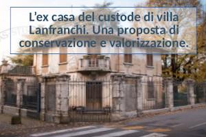 L'ex casa del custode di villa Lanfranchi. Una proposta di conservazione e valorizzazione.